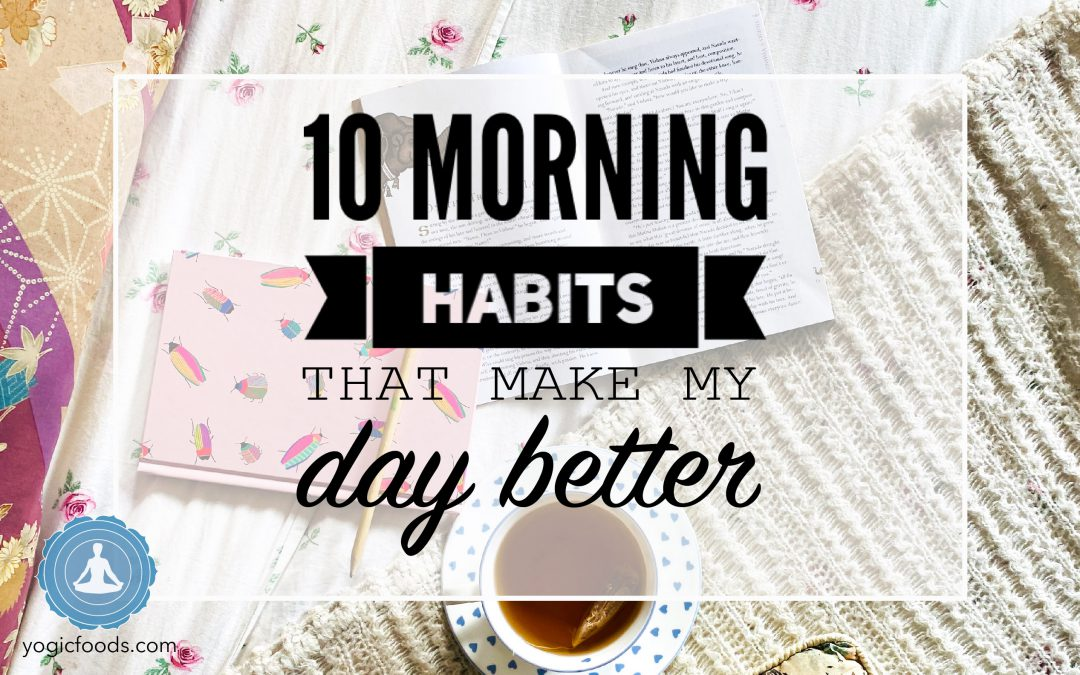 10 morning habits for better life by YogicFoods a blog about Yogic Food and the Yogic Diet