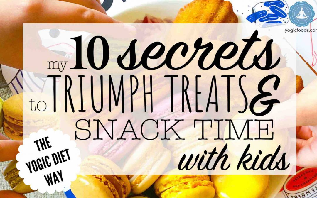 10 Secrets to Triumph Treats and Snack Time with Kids – the Yogic Diet way